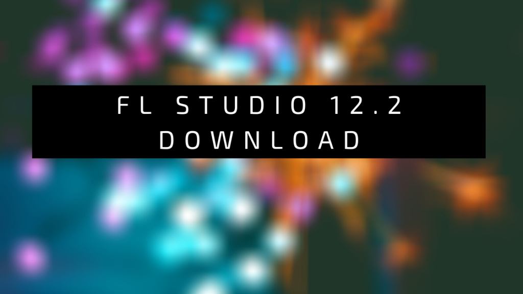 fl studio 12.2 crack download
