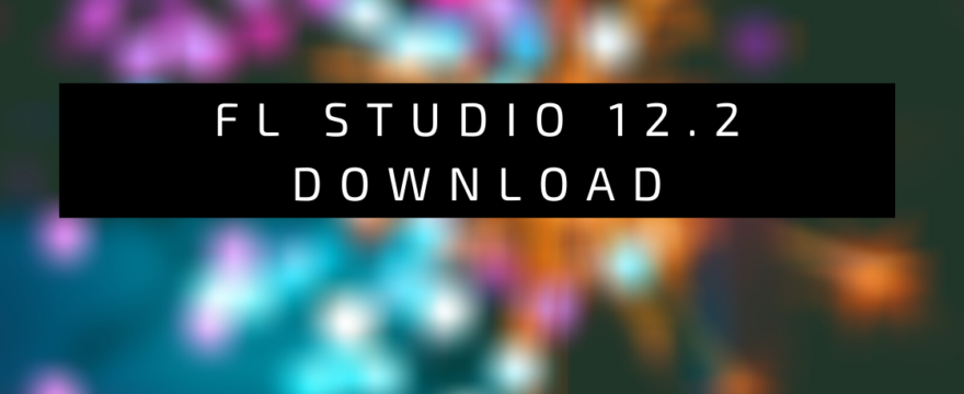 FL Studio 12.2 Download + Crack
